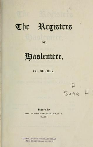 The registers of Haslemere, Co. Surrey by Eng. (Parish) Haslemere