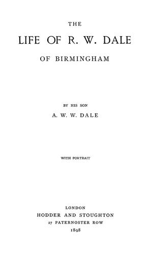 The life of R.W. Dale, of Birmingham by Dale, A. W. W. Sir