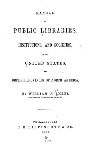 Manual of public libraries, institutions, and societies by William Jones Rhees