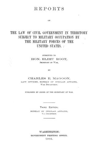 Reports on the law of civil government in territory subject to military occupation by the military forces of the United States. by United States. Bureau of Insular Affairs