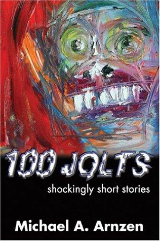100 Jolts by Michael A. Arnzen