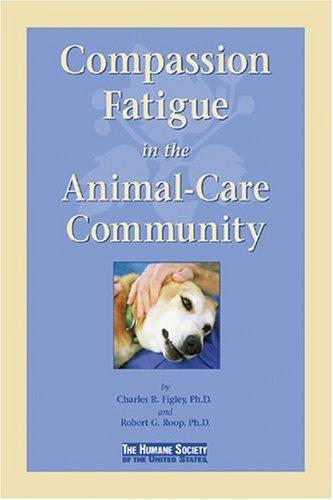 Compassion Fatigue in the Animal-Care Community by Charles R. Figley