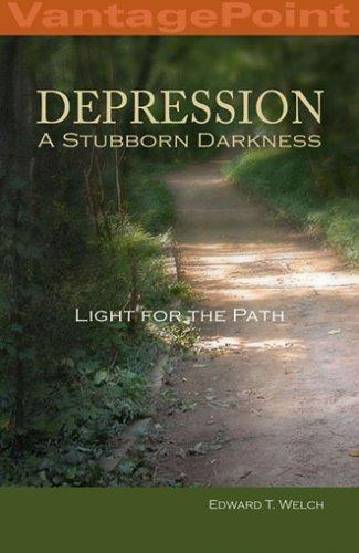 Depression: A Stubborn Darkness by Welch, Edward T.