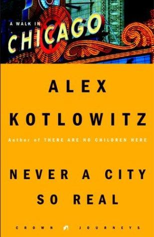 Never a city so real by Alex Kotlowitz