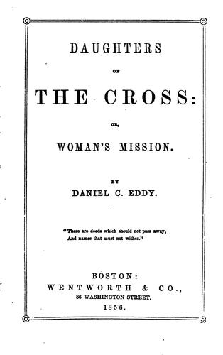 Daughters of the Cross, Or, Woman's Mission by Daniel Clarke Eddy