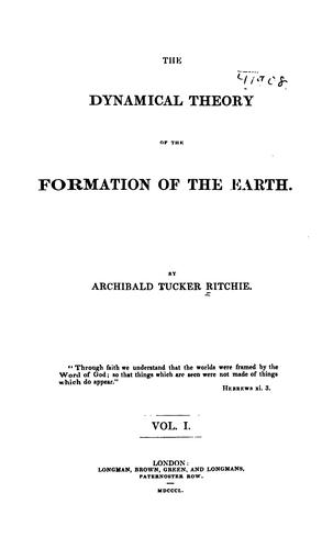 The Dynamical Theory of the Formation of the Earth by Archibald Tucker Ritchie
