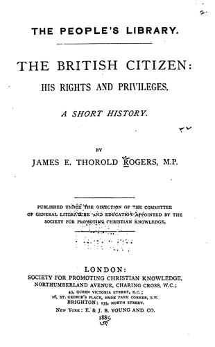 The British Citizen, His Rights and Privileges: A Short History by Rogers, James E. Thorold