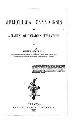 Bibliotheca Canadensis: Or, A Manual of Canadian Literature by Henry J. Morgan