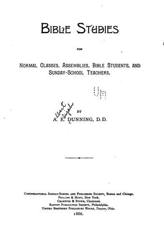 Bible Studies for Normal Classes, Assemblies, Bible Students, & Sunday-school Teachers by Albert Elijah Dunning