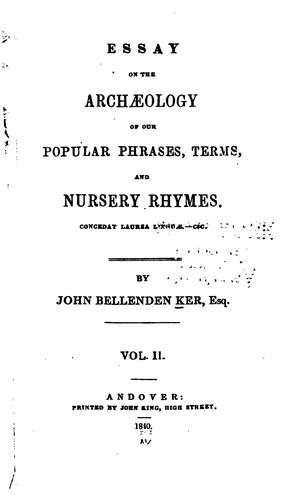 Essay on the Archaeology of Our Popular Phrases, Terms & Nursery Rhymes by John Bellenden Ker