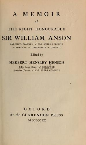 A memoir of the Right Honourable Sir William Anson, Baronet by Hensley Henson