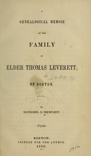 A genealogical memoir of the family of Elder Thomas Leverett, of Boston by Nathaniel Bradstreet Shurtleff