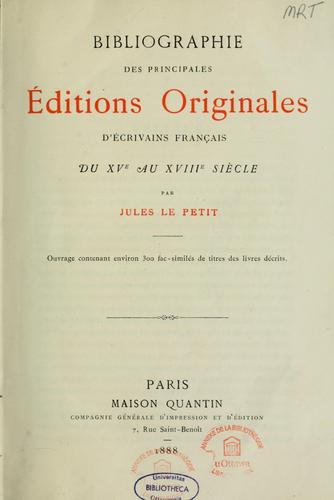 Bibliographie des principales éditions originales d'écrivains français du XVe au XVIIIe siècle