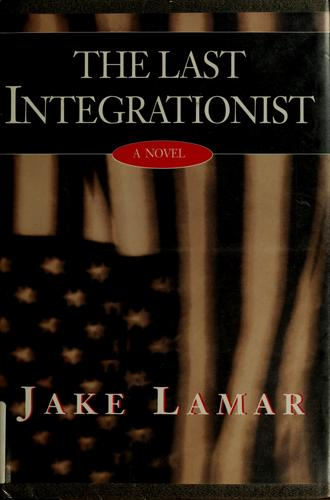 The last integrationist by Jake Lamar