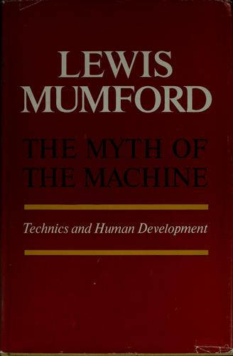 The myth of the machine by Lewis Mumford