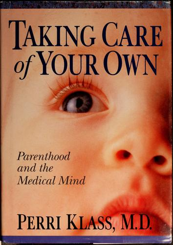 Taking care of your own by Perri Klass