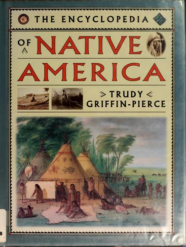 The encyclopedia of Native America by Trudy Griffin-Pierce