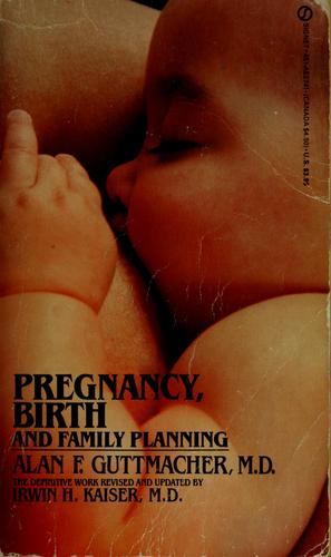Pregnancy, birth, and family planning by Alan F. Guttmacher