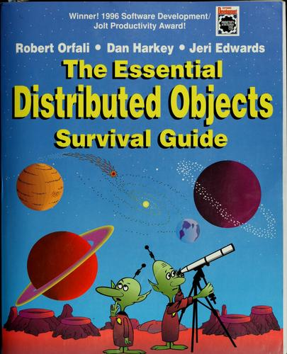 The Essential Distributed Objects Survival Guide by Robert Orfali