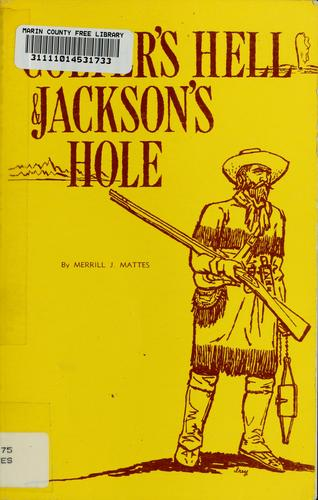 Colter's Hell & Jackson's Hole by Merrill J. Mattes