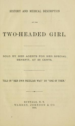 "History and medical description of the two-headed girl by told in ""her own particular way"" by ""one of them."""