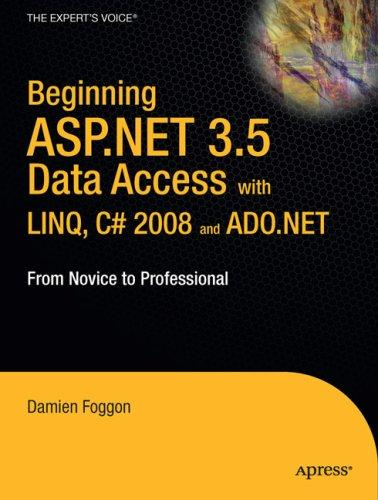Beginning ASP.NET 3.5 Data Access with LINQ, C# 2008, and ADO.NET by Damien Foggon
