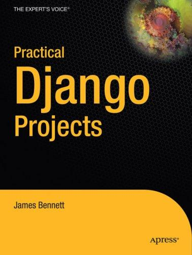 Practical Django Projects (Pratical Projects) by James Bennett