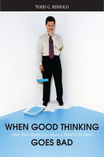 When Good Thinking Goes Bad by Todd C. Riniolo