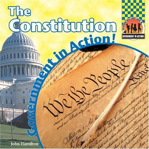 The Constitution (Government in Action!) by John Hamilton