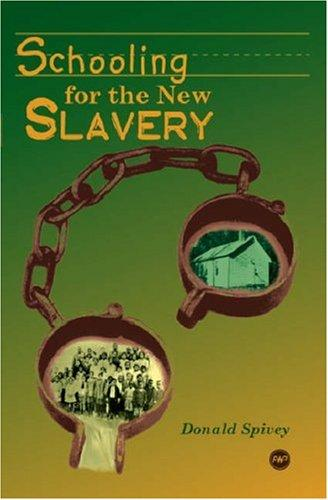 Schooling for the New Slavery by Donald Spivey