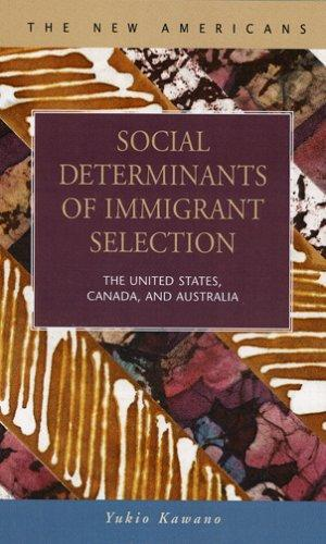 Social Determinants of Immigrant Selection: The United States, Canada, And Australia (The New Americans: Recent Immigration and American Society) by Kawano, Yukio