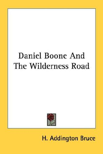 Daniel Boone and the Wilderness Road by H. Addington Bruce