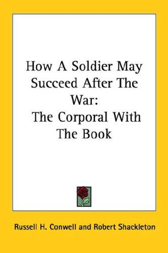How A Soldier May Succeed After The War by Russell Herman Conwell