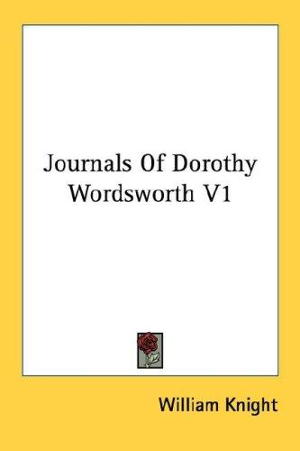 Journals Of Dorothy Wordsworth V1 by William Knight