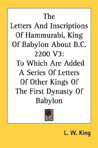 The Letters And Inscriptions Of Hammurabi, King Of Babylon About B.C. 2200 V3 by Leonard William King