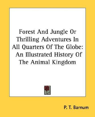 Forest And Jungle Or Thrilling Adventures In All Quarters Of The Globe