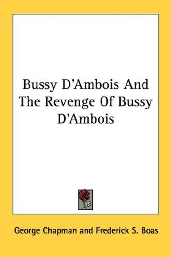 Bussy D'Ambois And The Revenge Of Bussy D'Ambois by George Chapman