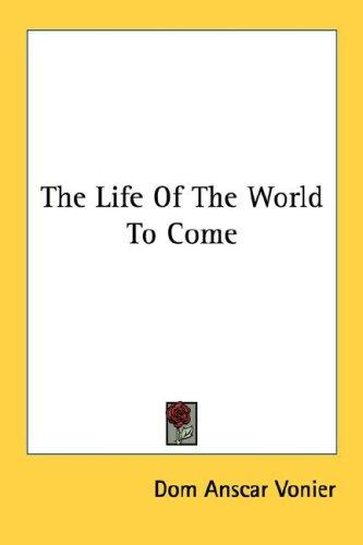 The Life Of The World To Come by Dom Anscar Vonier