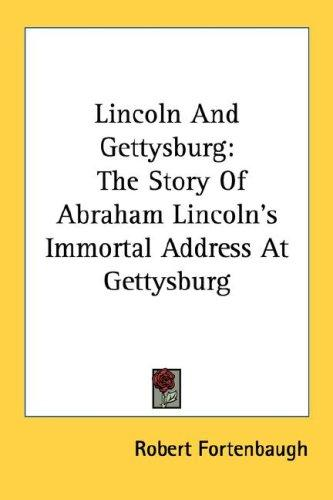 Lincoln and Gettysburg by Robert Fortenbaugh