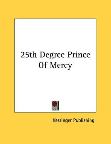 25th Degree Prince Of Mercy by Kessinger Publishing