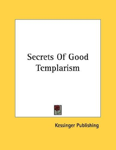 Secrets Of Good Templarism by Kessinger Publishing