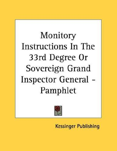 Monitory Instructions In The 33rd Degree Or Sovereign Grand Inspector General - Pamphlet by Kessinger Publishing