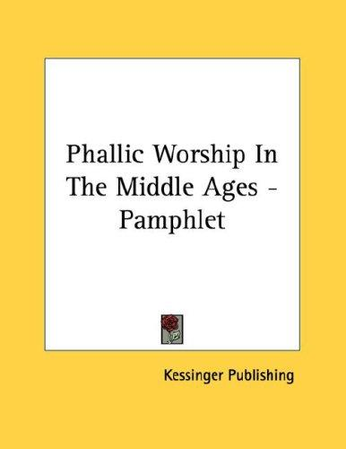 Phallic Worship In The Middle Ages - Pamphlet by Kessinger Publishing