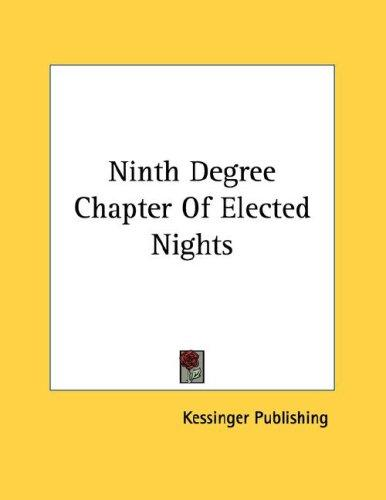 Ninth Degree Chapter Of Elected Nights by Kessinger Publishing