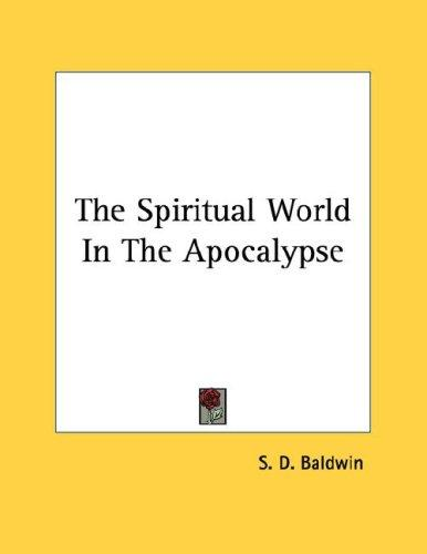 The Spiritual World In The Apocalypse by S. D. Baldwin
