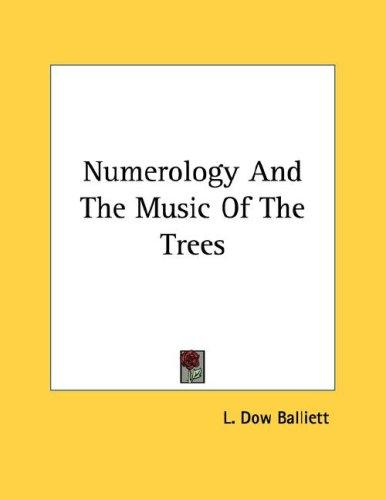 Numerology And The Music Of The Trees by L. Dow Balliett