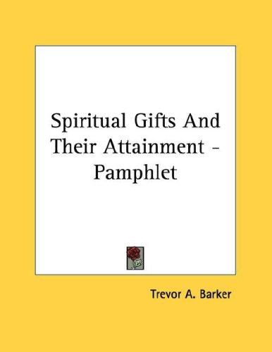 Spiritual Gifts And Their Attainment - Pamphlet by Trevor A. Barker