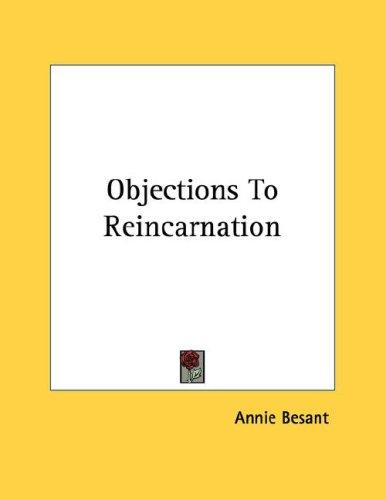 Objections To Reincarnation by Annie Wood Besant