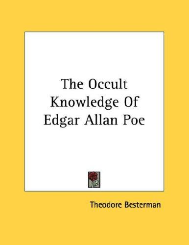 The Occult Knowledge Of Edgar Allan Poe by Theodore Besterman
