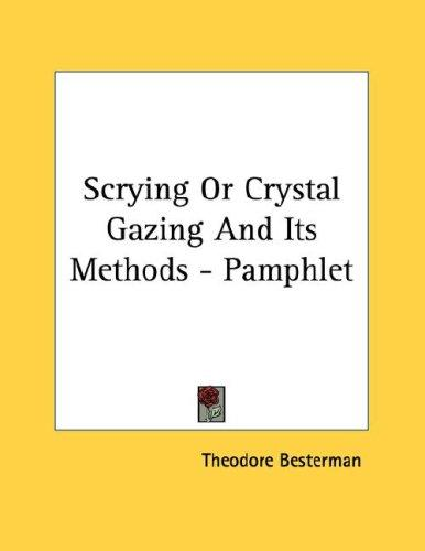 Scrying Or Crystal Gazing And Its Methods - Pamphlet by Theodore Besterman